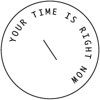 Your time is right now